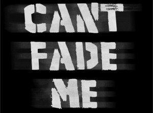 CantFadeMe